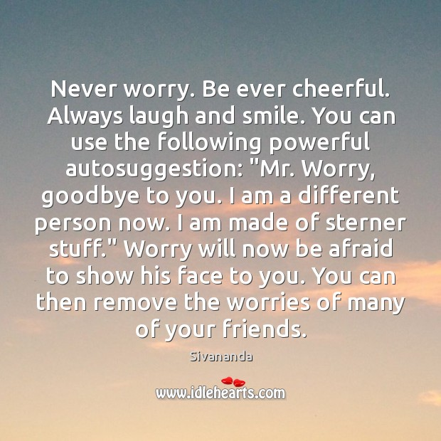 Never worry. Be ever cheerful. Always laugh and smile. You can use Goodbye Quotes Image