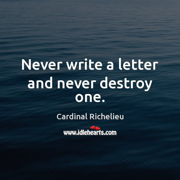 Image, Never write a letter and never destroy one.