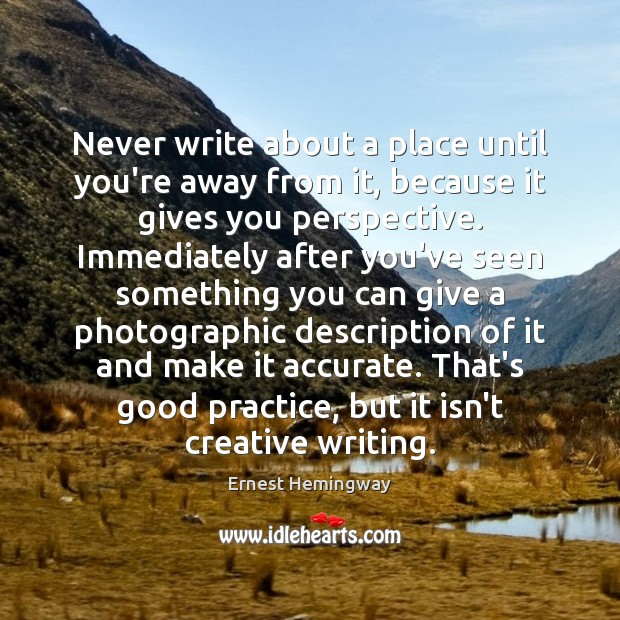Never write about a place until you're away from it, because it Image