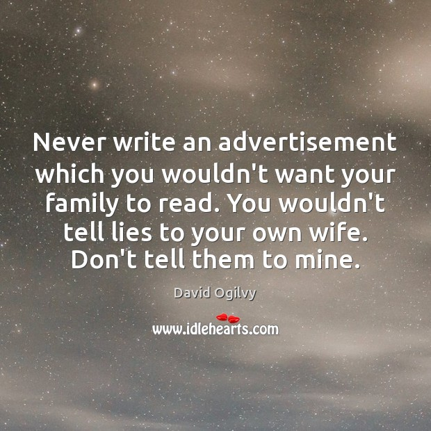 Image, Never write an advertisement which you wouldn't want your family to read.