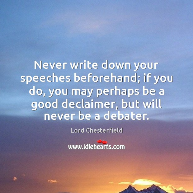 Image, Never write down your speeches beforehand; if you do, you may perhaps