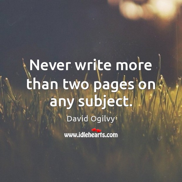 Never write more than two pages on any subject. Image