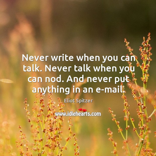 Never write when you can talk. Never talk when you can nod. Image