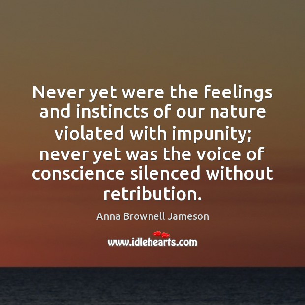 Image, Never yet were the feelings and instincts of our nature violated with