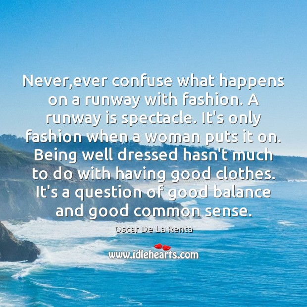 Never,ever confuse what happens on a runway with fashion. A runway Oscar De La Renta Picture Quote