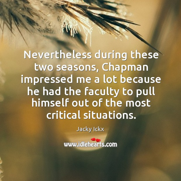 Nevertheless during these two seasons, chapman impressed Image