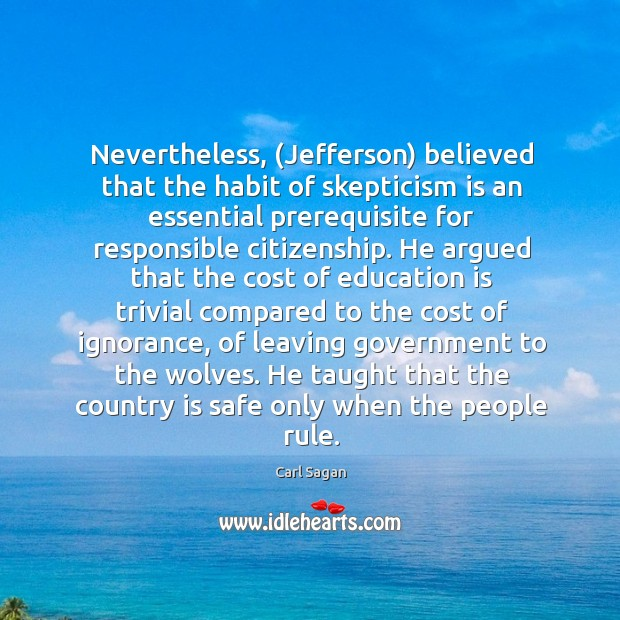 Image, Nevertheless, (Jefferson) believed that the habit of skepticism is an essential prerequisite