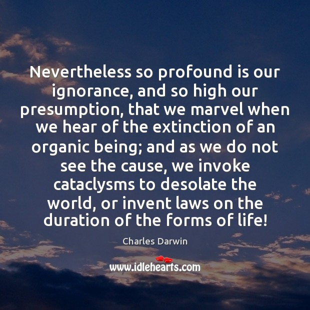 Nevertheless so profound is our ignorance, and so high our presumption, that Image
