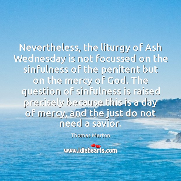 Image, Nevertheless, the liturgy of Ash Wednesday is not focussed on the sinfulness