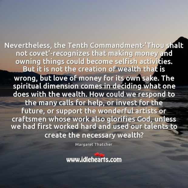 Nevertheless, the Tenth Commandment-'Thou shalt not covet'-recognizes that making money and owning Image