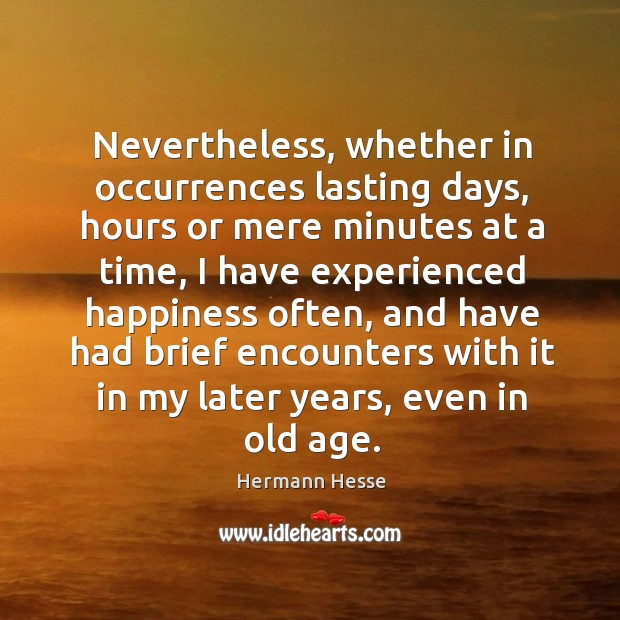 Nevertheless, whether in occurrences lasting days, hours or mere minutes at a time Image