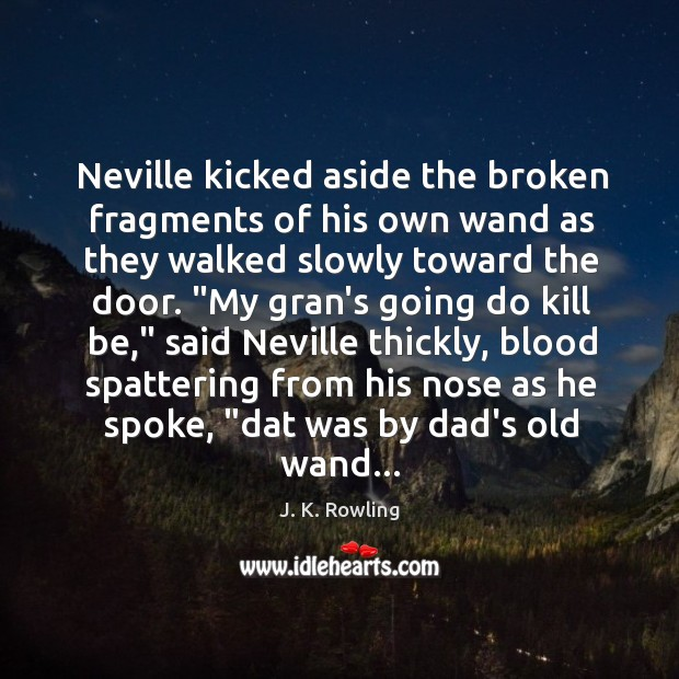 Image, Neville kicked aside the broken fragments of his own wand as they
