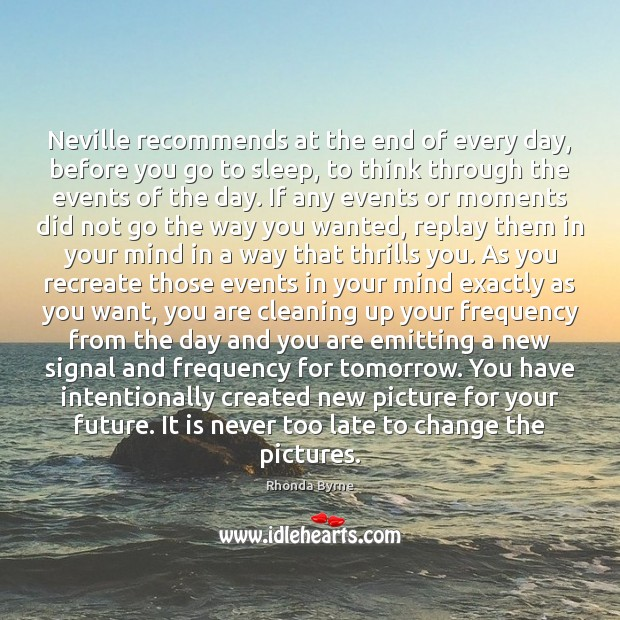 Neville recommends at the end of every day, before you go to Rhonda Byrne Picture Quote