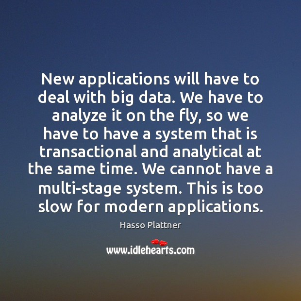 Image, New applications will have to deal with big data. We have to
