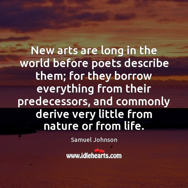 Image, New arts are long in the world before poets describe them; for