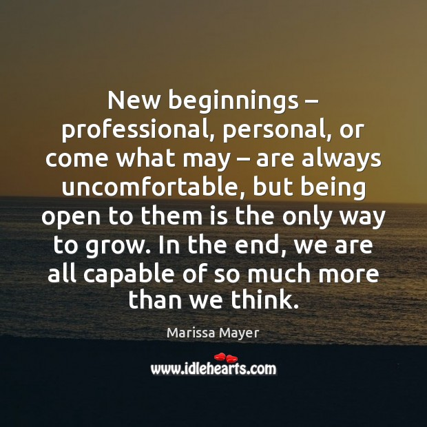 New beginnings – professional, personal, or come what may – are always uncomfortable, but Marissa Mayer Picture Quote