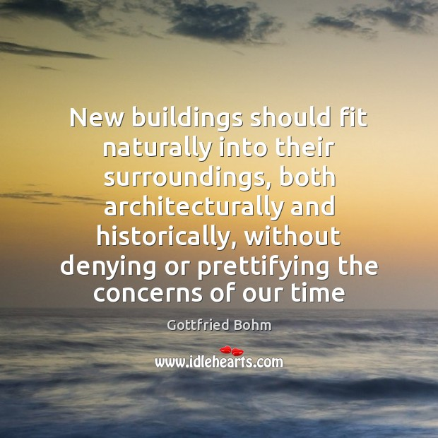 New buildings should fit naturally into their surroundings, both architecturally and historically, Image