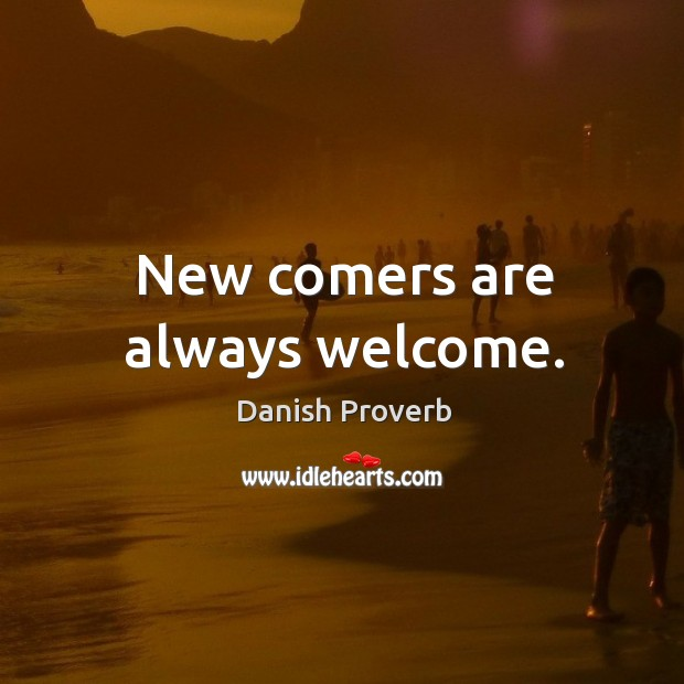 New comers are always welcome. Image