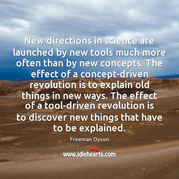 New directions in science are launched by new tools much more often Freeman Dyson Picture Quote