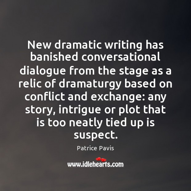 New dramatic writing has banished conversational dialogue from the stage as a Image