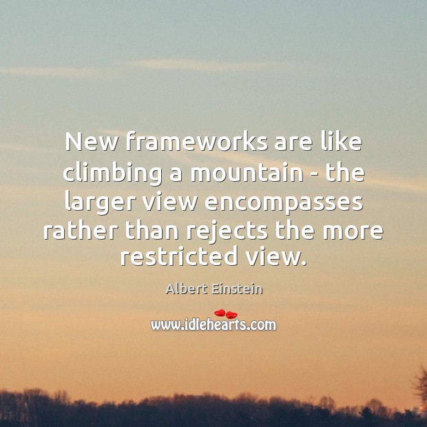 New frameworks are like climbing a mountain – the larger view encompasses Image