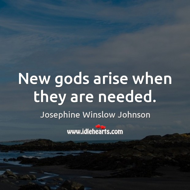 New Gods arise when they are needed. Image