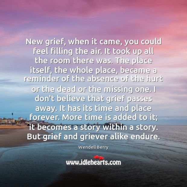 New grief, when it came, you could feel filling the air. It Wendell Berry Picture Quote