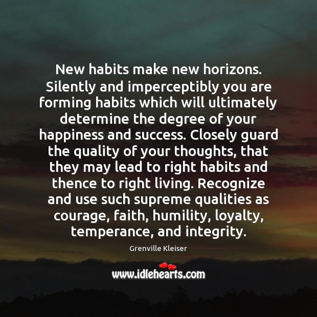 New habits make new horizons. Silently and imperceptibly you are forming habits Grenville Kleiser Picture Quote