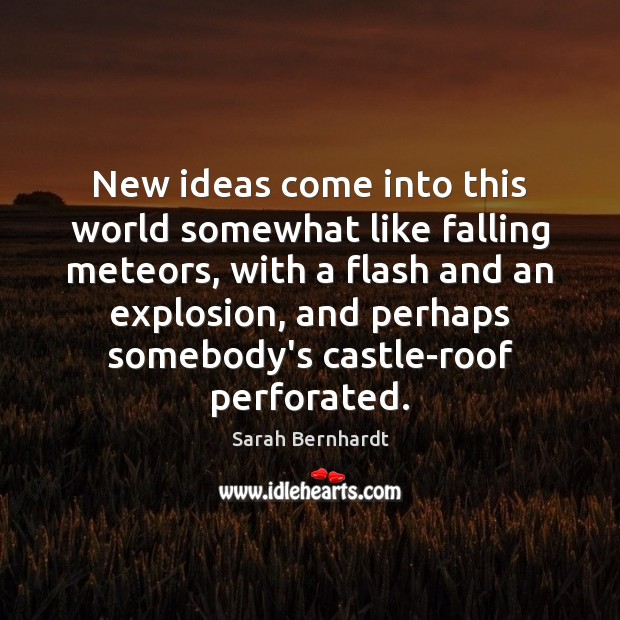 New ideas come into this world somewhat like falling meteors, with a Image