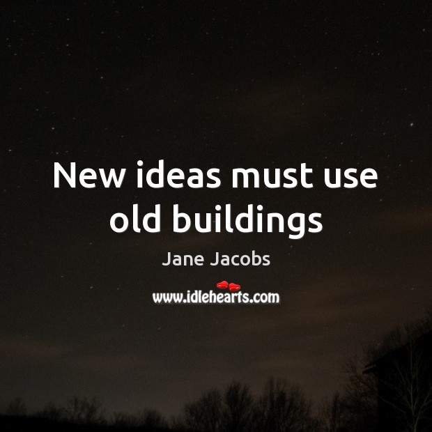 New ideas must use old buildings Image