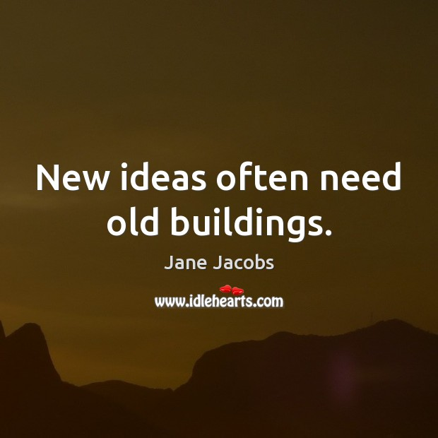 New ideas often need old buildings. Image