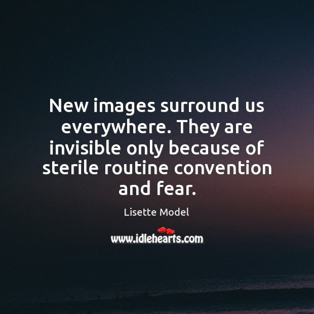 New images surround us everywhere. They are invisible only because of sterile Image