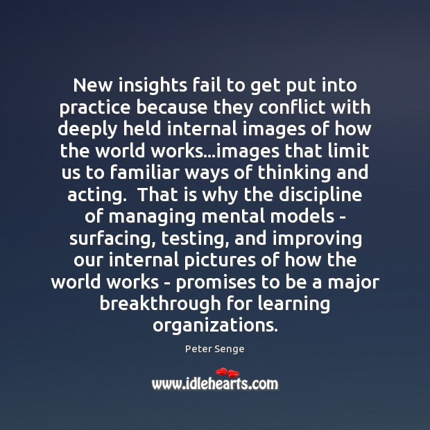 New insights fail to get put into practice because they conflict with Peter Senge Picture Quote