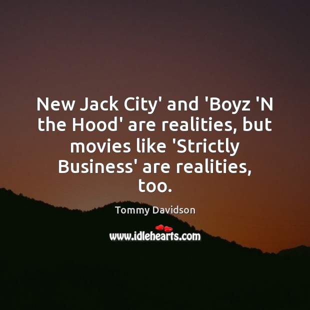 New Jack City' and 'Boyz 'N the Hood' are realities, but movies Image