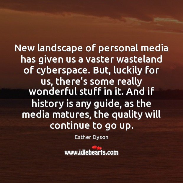 New landscape of personal media has given us a vaster wasteland of Esther Dyson Picture Quote