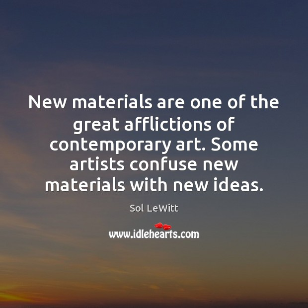 Sol LeWitt Picture Quote image saying: New materials are one of the great afflictions of contemporary art. Some