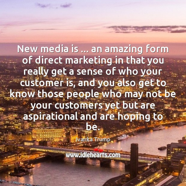 New media is … an amazing form of direct marketing in that you Image