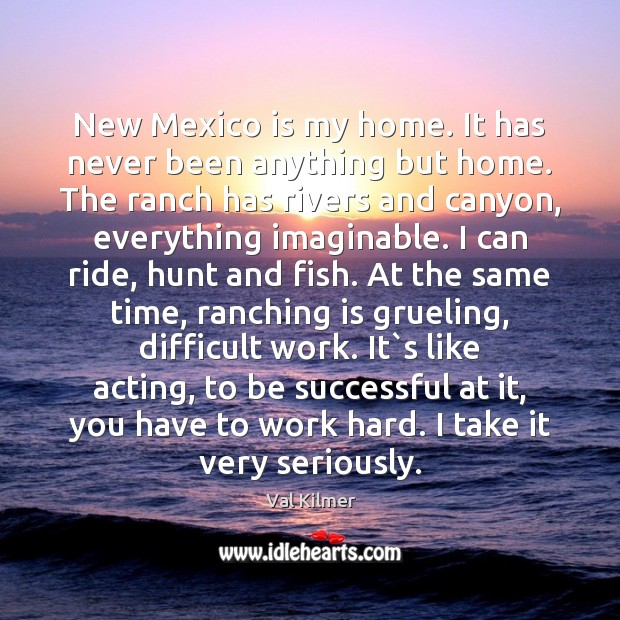 New Mexico is my home. It has never been anything but home. Image