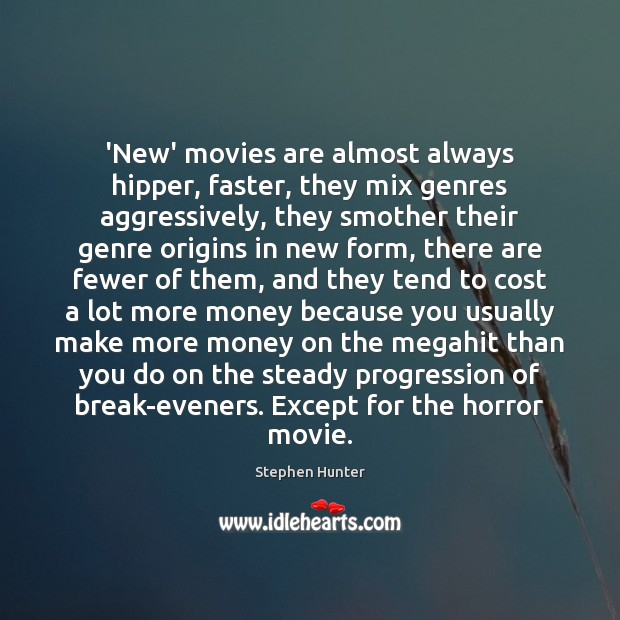 'New' movies are almost always hipper, faster, they mix genres aggressively, they Image