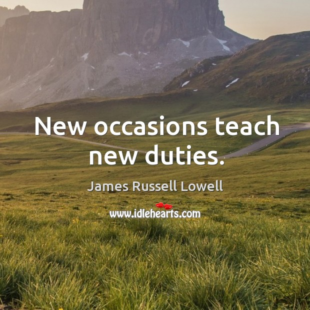 New occasions teach new duties. Image