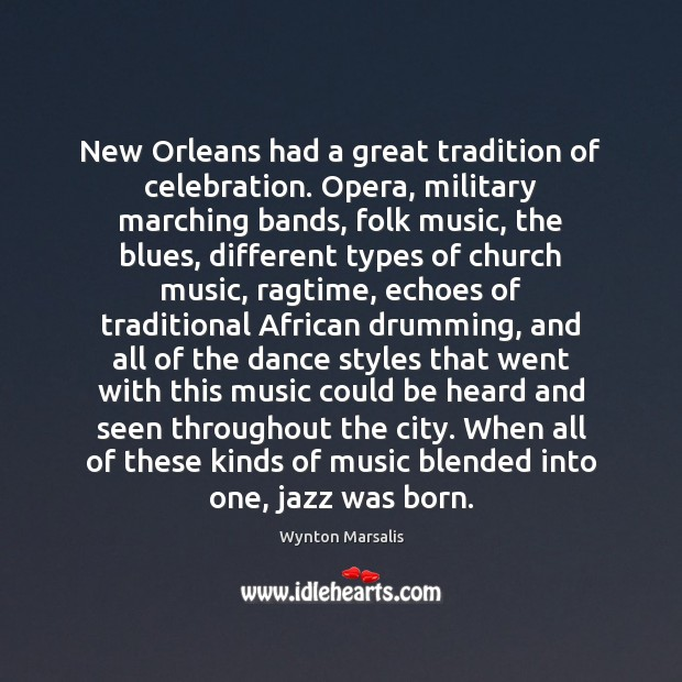 New Orleans had a great tradition of celebration. Opera, military marching bands, Wynton Marsalis Picture Quote