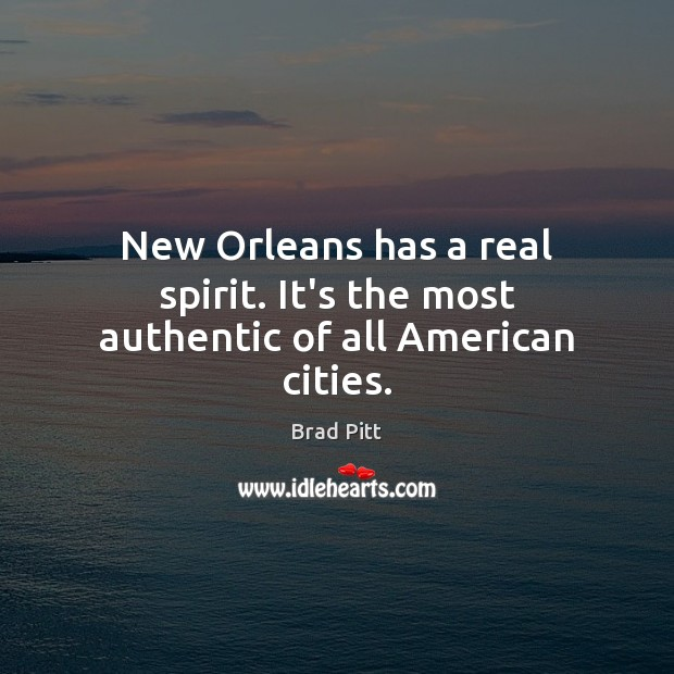 Image, New Orleans has a real spirit. It's the most authentic of all American cities.