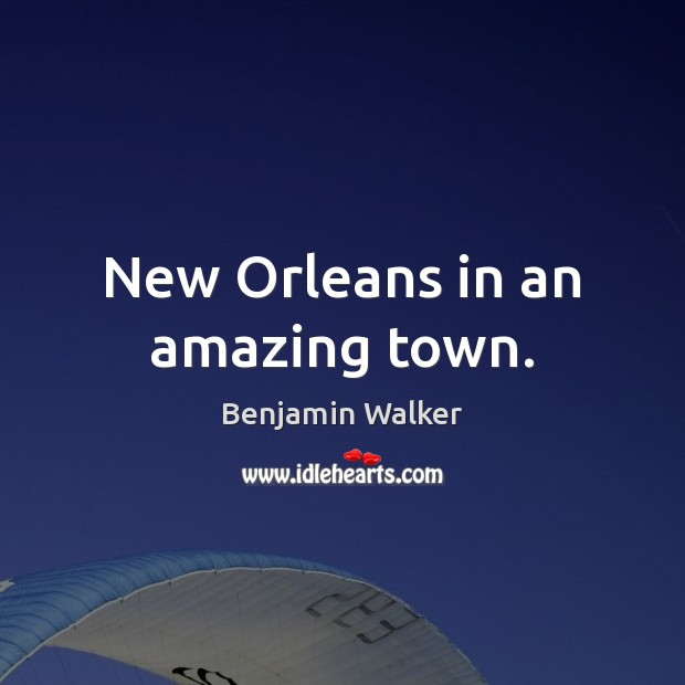 Image, New Orleans in an amazing town.