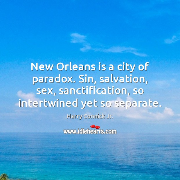 New Orleans is a city of paradox. Sin, salvation, sex, sanctification, so Image