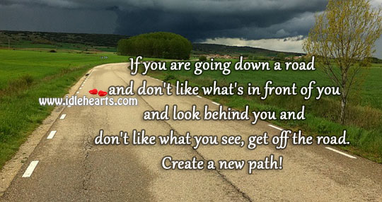 Image, If you don't like the read. Create a new path!