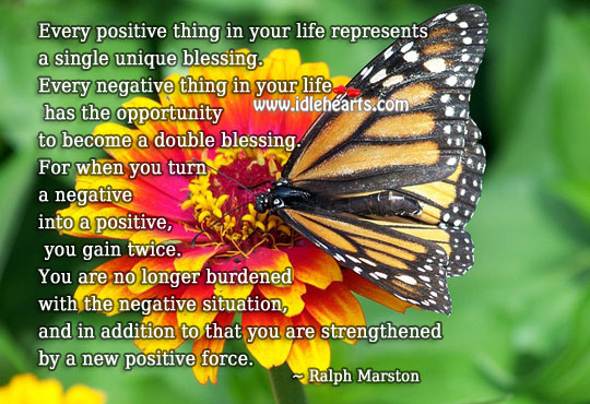 When you turn a negative into a positive, you gain twice. Positive Quotes Image