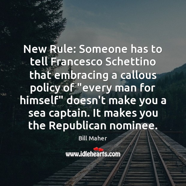 New Rule: Someone has to tell Francesco Schettino that embracing a callous Sea Quotes Image