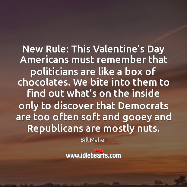 New Rule: This Valentine's Day Americans must remember that politicians are Valentine's Day Quotes Image