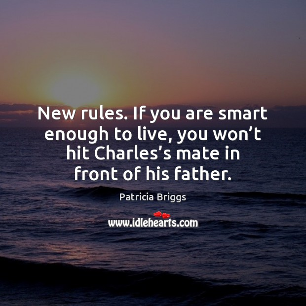 New rules. If you are smart enough to live, you won't Patricia Briggs Picture Quote