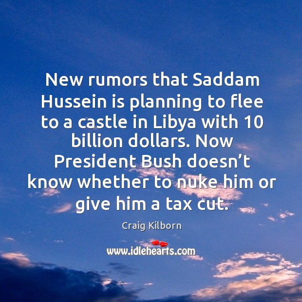New rumors that saddam hussein is planning to flee to a castle in libya with 10 billion dollars. Image